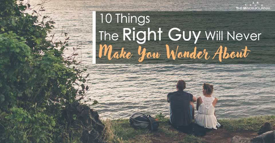 10 Things The Right Guy Will Never Make You WonderAbout