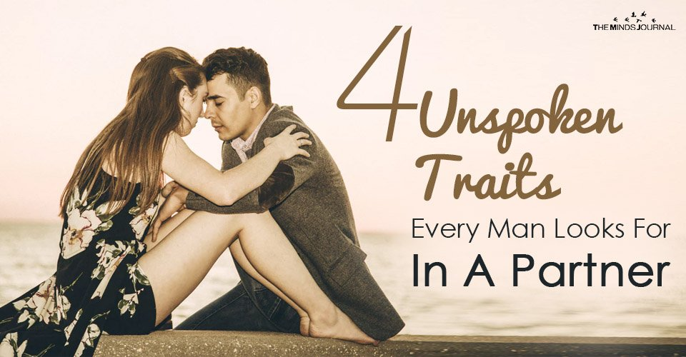4 Unspoken Traits Every Man Looks For In APartner